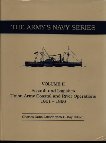 Assault and Logistics: Union Army Coastal and: Gibson, Charles Dana