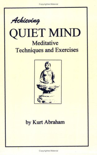 9780960900299: Achieving Quiet Mind: Meditative Techniques and Exercises