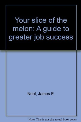 9780960900602: Your slice of the melon: A guide to greater job success