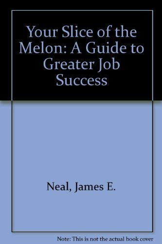 9780960900619: Your Slice of the Melon: A Guide to Greater Job Success