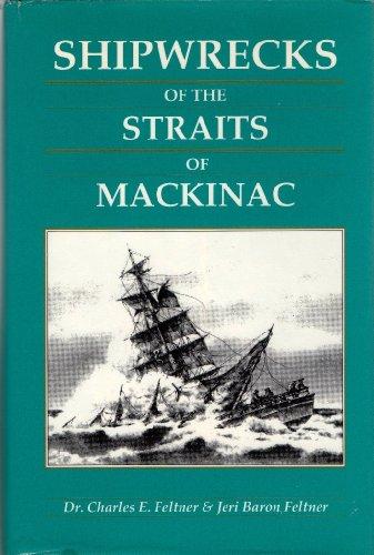Shipwrecks of the Straits of MacKinac: Feltner, Charles E.;Feltner, Baron Jeri