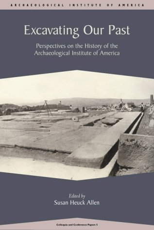 Excavating Our Past: Perspectives on the History of the AIA (Colloquia and Conference Papers, No. 5...