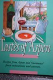 Tastes of Aspen Recipes from Aspen and Snowmass' Finest Restaurants and Caterers