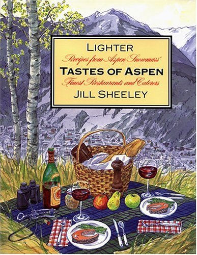 Lighter Tastes of Aspen Recipes from Aspen/Snowmass' Finest Restaurants and Caterers
