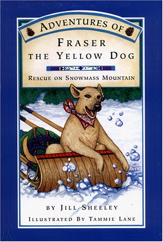 Adventures of Fraser the Yellow Dog: Rescue on Snowmass Mountain: Sheeley, Jill; illustrated by ...