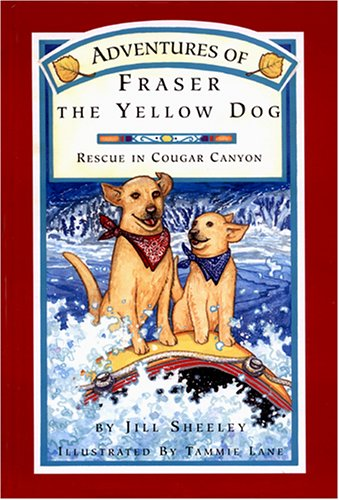 Adventures of Fraser the Yellow Dog: Rescue in Cougar Canyon: Sheeley, Jill