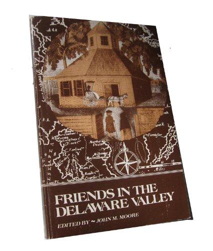 Friends in the Delaware Valley: Philadelphia Yearly Meeting 1681 1981: Moore, John M.