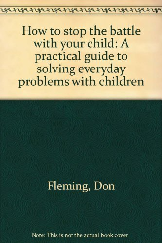9780960926404: How to stop the battle with your child: A practical guide to solving everyday problems with children