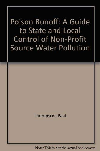 Poison Runoff: A Guide to State and Local Control of Non-Profit Source Water Pollution: Thompson, ...