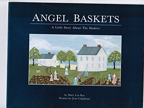 Angel Baskets: A Little Story About The Shakers: Ray, Mary Lyn