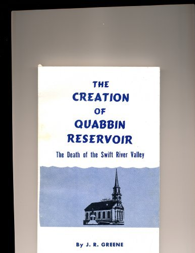 The Creation of the Quabbin Reservoir: The Death of the Swift River Valley