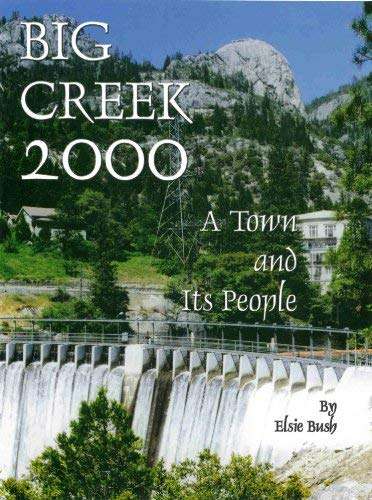 Big Creek 2000: A Town and Its: Bush, Elsie R.;Kunz,