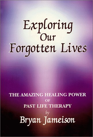 Exploring Our Forgotten Lives: The Amazing Healing: Jameison, Bryan