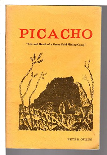 """PICACHO : """"Life and Death of a Great Gold Mining Camp:: Odens, Peter; (Paul Gillett, Foreword)"""
