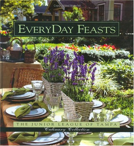 EveryDay Feasts (Junior League of Tampa Culinary Collection): Junior League of Tampa