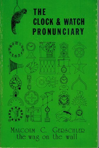9780960962822: The clock & watch pronunciary: A compleat guide to present-day American-English pronunciation of horological words and phrases