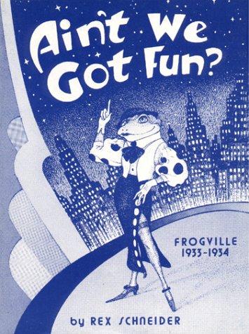 Ain't We Got Fun?: Rex Schneider