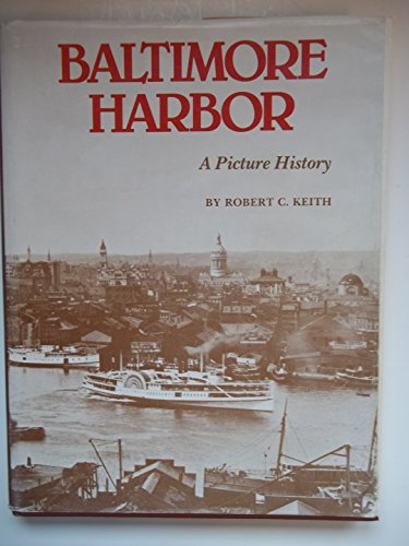 Baltimore Harbor: A Picture History: Keith Robert C.