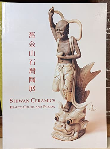 SHIWAN CERAMICS BEAUTY, COLOR, AND PASSION: Scollard, Fredrikke S.