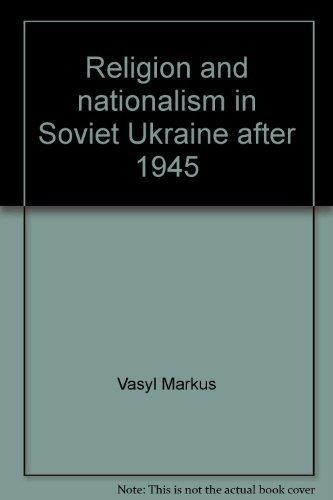Religion and nationalism in Soviet Ukraine after 1945 (The Millennium series): Markus, Vasyl