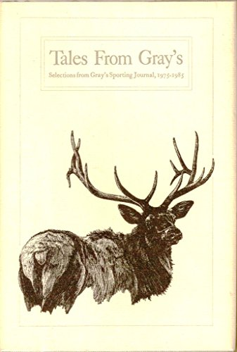 Tales from Gray's: Selections from Gray's Sporting Journal, 1975-1985