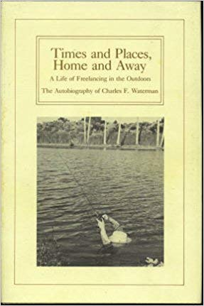 Times and places, home and away: A life of freelancing in the outdoors : the autobiography of Charles F. Waterman (0960984283) by Waterman, Charles F