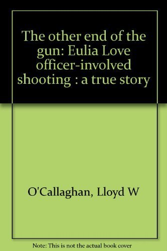 The Other End of the Gun: Eulia Love Officer-Involved Shooting: a True Story: O'Callaghan