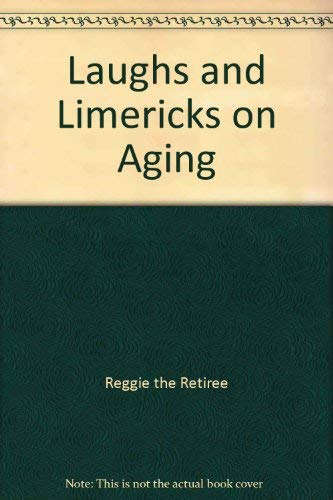 Laughs and Limericks on Aging: Reggie the Retiree