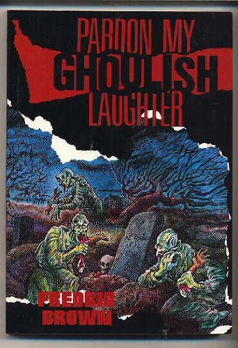 9780960998661: Pardon My Ghoulish Laughter (Fredric Brown in the Detective Pulps, Vol. 7)