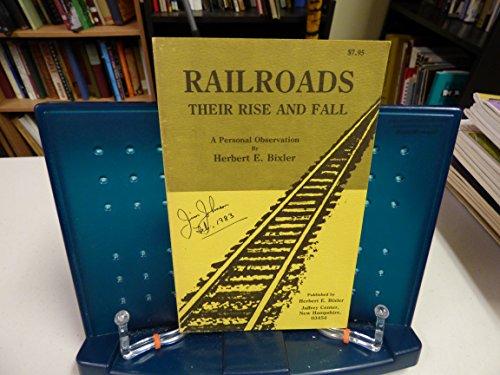 Railroads: Their Rise and Fall A Personal: Bixler, Herbert E.
