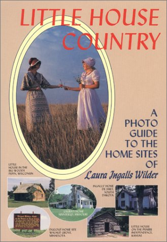Little House Country : A Photo Guide: Leslie A. Kelly;