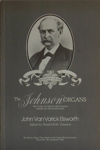9780961009205: Johnson Organs: The Story of One of Our Famous American Organ Builders (Organ Historical Society)