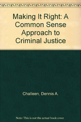 9780961013073: Making It Right: A Common Sense Approach to Criminal Justice