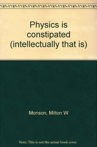9780961015206: Physics is constipated (intellectually that is)