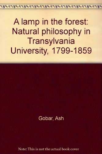 A lamp in the forest: Natural philosophy in Transylvania University, 1799-1859: J. Hill Hamon, Ash ...