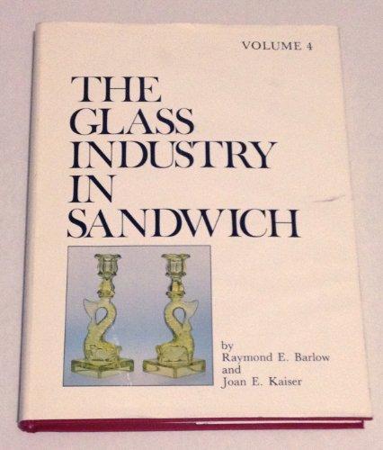 Glass Industry in Sandwich Volume 4: Barlow, Raymond E.