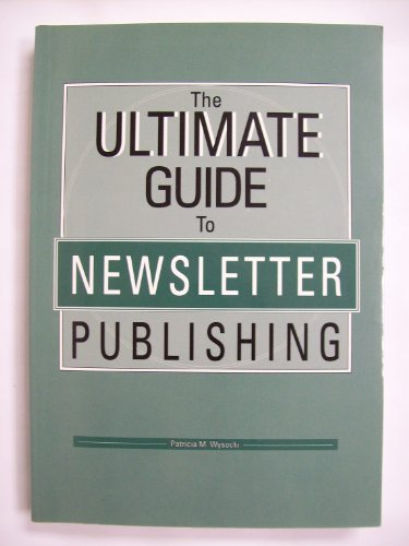 9780961022211: The Ultimate Guide To Newsletter Publishing