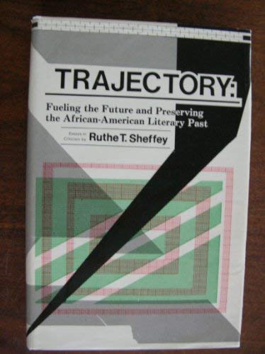 Trajectory Fueling the Future and Preserving the Black Literary Past Essays in Criticism 1962-1986:...