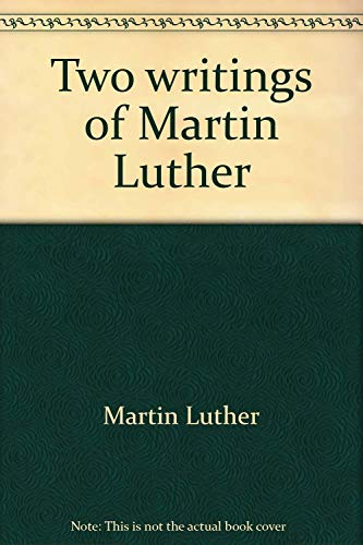 Two writings of Martin Luther: Martin Luther