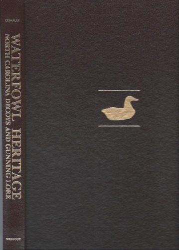 Waterfowl Heritage: North Carolina Decoys and Gunning Lore: Conoley, William Neal;Taylor, Ken