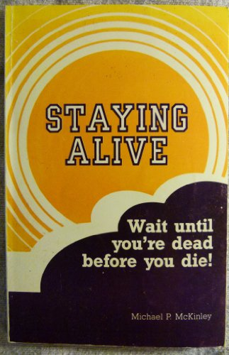 9780961037017: Staying alive: Wait until you're dead before you die!