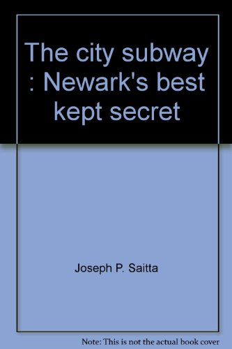 The City Subway. Newark's Best Kept Secret. Traction Extra #1: Saitta, Joseph P.