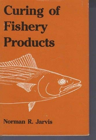 CURING OF FISHERY PRODUCTS. By Norman D.: Jarvis (Norman R.).