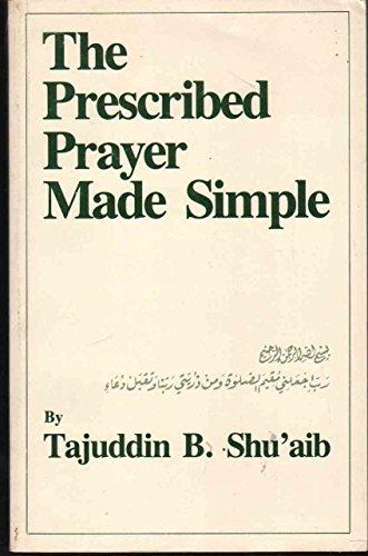 The Prescribed Prayer Made Simple (English and Arabic Edition): Tajuddin B. Shu'aib