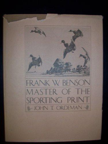 Frank W. Benson Master Of The Sporting Print Signed by Author: Ordeman, John; Ordeman, John
