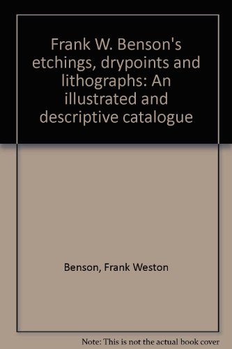 Frank W. Benson's Etchings, Drypoints and Lithographs: An Illustrated and Descriptive ...