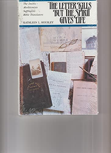 9780961067625: Letter Kills but the Spirit Gives Life : The Smiths-Abolitionists, Suffragists, Bible Translators