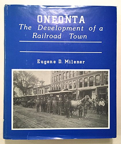 Oneonta The Development Of A Railroad Town [ Signed By The Author]