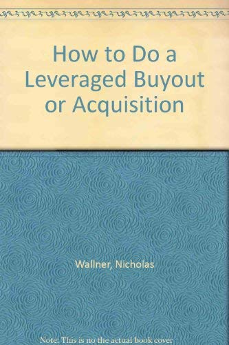 9780961080853: How to Do a Leveraged Buyout or Acquisition