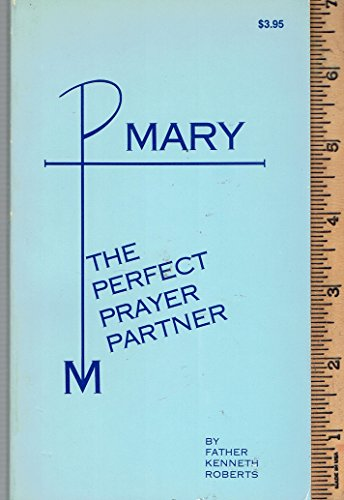 Mary, the Perfect Prayer Partner.: Roberts, Kenneth J.,